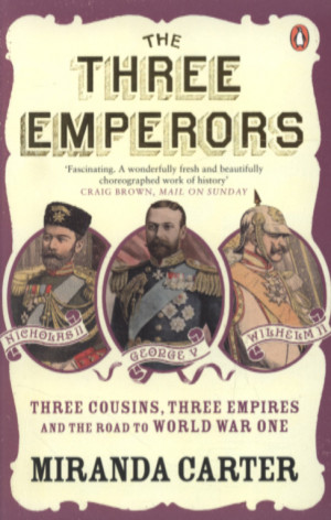 Book Review: The Three Emperors: Three Cousins, Three Empires and the ...