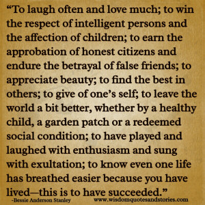 To know even one life has breathed easier because you have lived. This ...