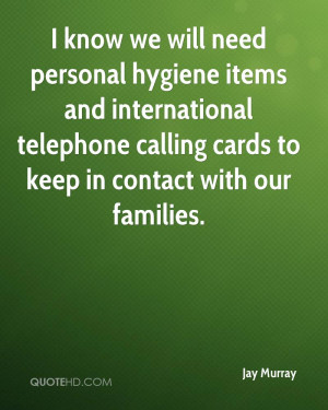 know we will need personal hygiene items and international telephone