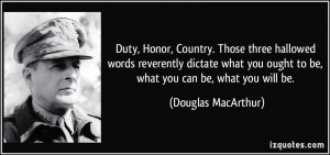 Duty, Honor, Country. Those three hallowed words reverently dictate ...