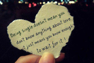 Being single doesn't mean you don't know anything about love, it just ...