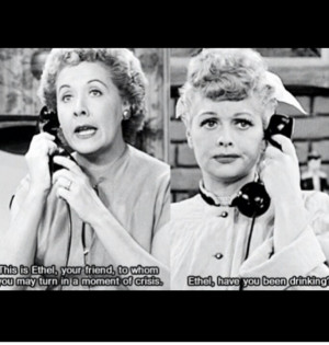 maybe just a touch of wine ;) Lucy and Ethel ♡♥♡♥