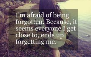 afraid of being forgotten