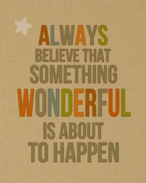 Always believe that something wonderful