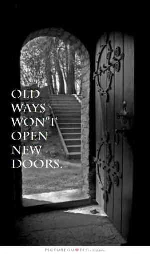 Old Ways Won 39 t Open New Doors Quote