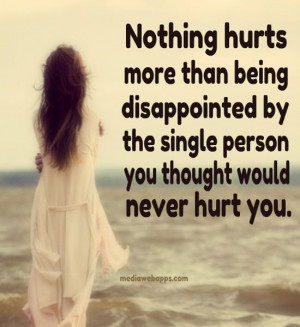 Nothing Hurts More Than Being Disappointed The Single Person You