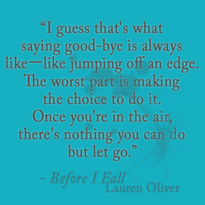 """... nothing you can do but let go."""" - Before I Fall by Lauren Oliver"""
