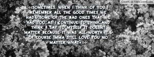 Sometimes, when I think of you..I remember all the good times we ...