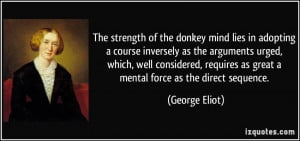 The strength of the donkey mind lies in adopting a course inversely as ...