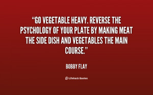 Go vegetable heavy. Reverse the psychology of your plate by making ...