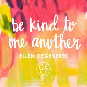 Ellen DeGeneres Be Kind to One Another