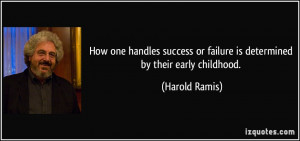 ... or failure is determined by their early childhood. - Harold Ramis