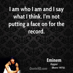 eminem-musician-quote-i-am-who-i-am-and-i-say-what-i-think-im-not ...
