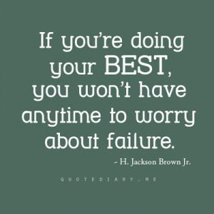 If you're doing your best, you won't have any time to worry about ...
