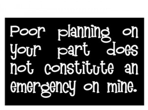 Poor Planning on Your Part.... Poster