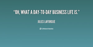 quote-Jules-Laforgue-oh-what-a-day-to-day-business-life-is-22900.png
