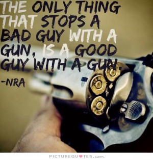 ... stops a bad guy with a gun, is a good guy with a gun Picture Quote #1