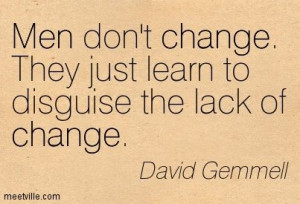 ... change. They just learn to disguise the lack of change. David Gemmell