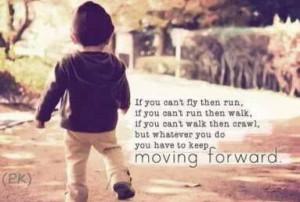 Just keep moving forward.