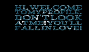 Quotes Picture: hi, welcome to my profile don't look at me! you'll ...