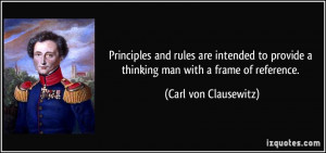 Principles and rules are intended to provide a thinking man with a ...