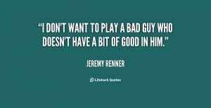 quote-Jeremy-Renner-i-dont-want-to-play-a-bad-102169.png
