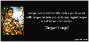 Compassion automatically invites you to relate with people because you ...