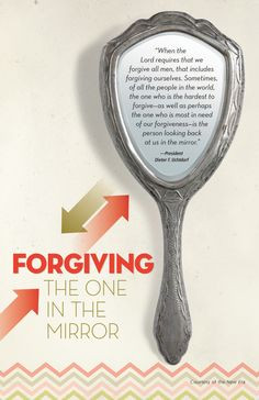 Forgiving yourself. LDS quote by President Dieter F. Uchtdorf.