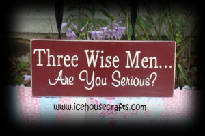 Three Wise Men Are You Serious Sign, Christmas, Funny, Holidays, Seas