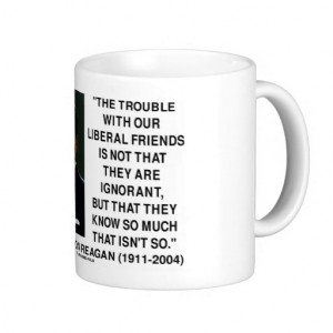 Ronald Reagan Trouble With Liberal Friends Quote Mugs