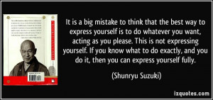 It is a big mistake to think that the best way to express yourself is ...