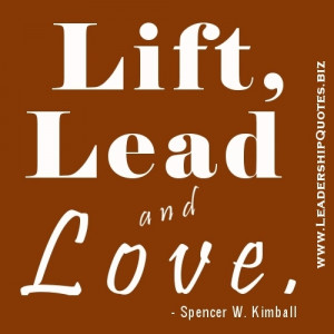 Lift, Lead and Love ~ Leadership Quote