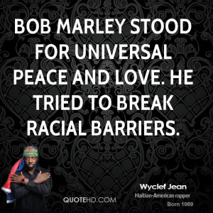 Bob Marley stood for universal peace and love. He tried to break ...