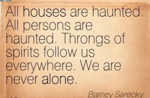 ... Of Spirits Follow Us Everywhere. We Are Never Alone. - Barney Sarecky