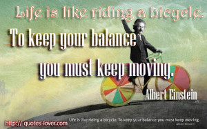 ... .-To-keep-your-balance-you-must-keep-moving.-Albert-Einstein-quote
