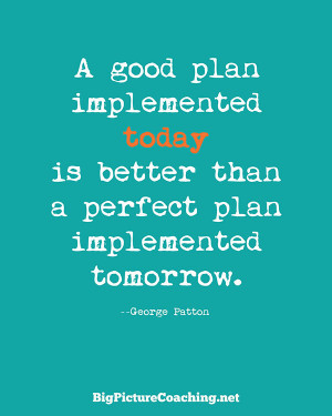 "Planning Quote 9: ""A good plan implemented today is better than a ..."