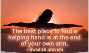 ... find a helping hand is at the end of your own arm - self- help quotes