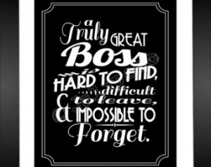 Great Boss is hard to find, diffi cult to part with, and impossible ...