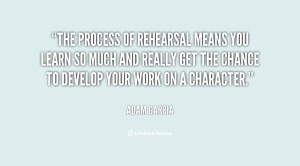 quote-Adam-Garcia-the-process-of-rehearsal-means-you-learn-15597.png