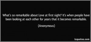 What's so remarkable about Love at first sight? It's when people have ...