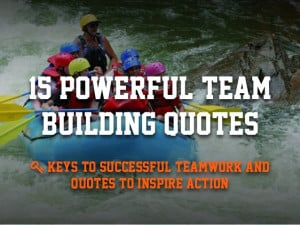 15 Powerful Team Building Quotes to Inspire Successful Teamwork