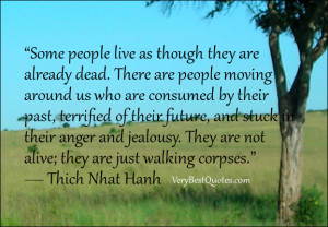 Some people live as though they are already dead. There are people ...
