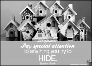 Secret of Adulthood: Pay Special Attention to Anything You Try To Hide ...
