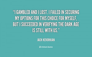 quote-Jack-Kevorkian-i-gambled-and-i-lost-i-failed-22445.png