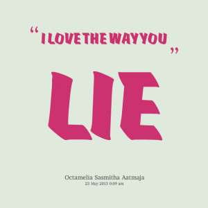 Love Lie Quotes Quotes picture: i love the way