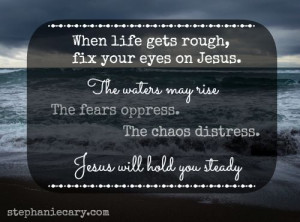 When life gets rough, fix your eyes on Jesus. #StephanieCary #Quotes