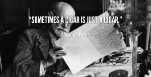 quote-Sigmund-Freud-sometimes-a-cigar-is-just-a-cigar-105748.png