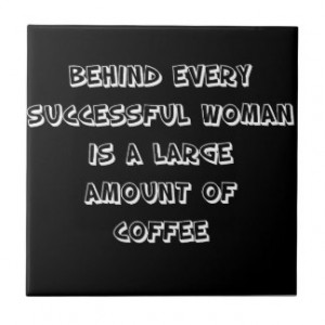 Funny Quote - behind every succesful woman Ceramic Tiles