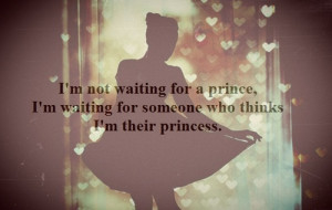 Not Waiting For a Prince, I'm Waiting For Someone Who Thinks I ...