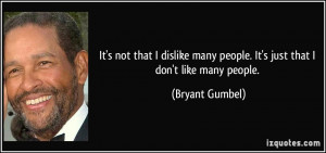 It's not that I dislike many people. It's just that I don't like many ...